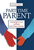 img - for Part-Time Parent: Learning to Live Without Full-Time Kids book / textbook / text book