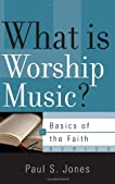 What Is Worship Music?: Basics of the Faith Series
