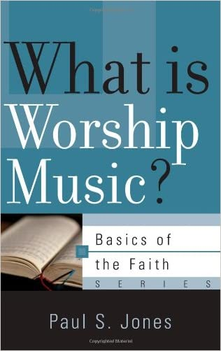 What Is Worship Music? (Basics of the Faith) written by Paul S. Jones