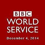 BBC Newshour, December 04, 2014 | Owen Bennett-Jones,Lyse Doucet,Robin Lustig,Razia Iqbal,James Coomarasamy,Julian Marshall