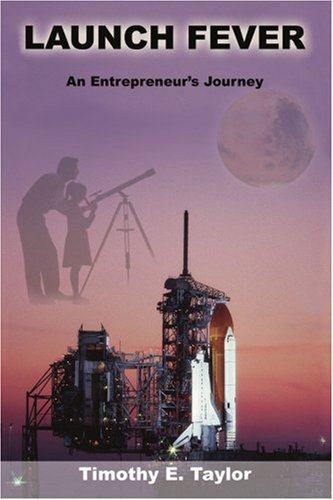 Launch Fever: An entrepreneur's journey into the secrets of launching rockets, a new business and living a happier life.