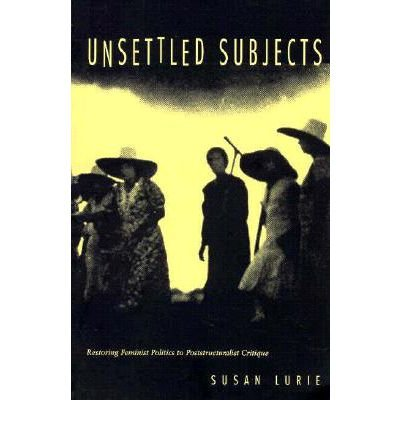 Unsettled Subjects: Restoring Feminist Politics to Poststructuralist Critique (New Americanists)