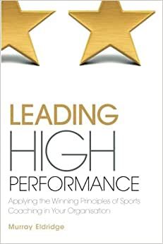 Leading High Performance: Applying The Winning Principles Of Sports Coaching In Your Organization