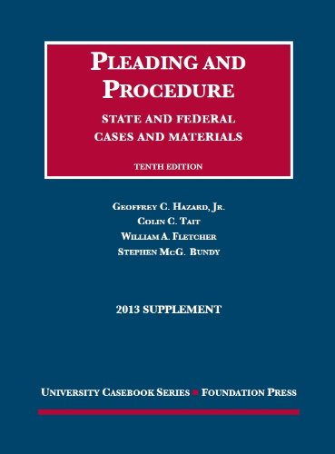 Hazard, Tait, Fletcher, And Bundy'S Cases And Materials On Pleading And Procedure, State And Federal Cases And Materials, 10Th, 2013 Supplement (University Casebook Series)