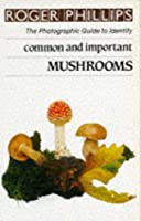 Mushrooms: The Photographic Guide to Identify Common and Important Mushrooms