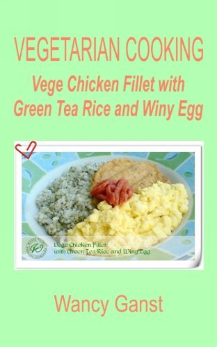 Vegetarian Cooking: Vege Chicken Fillet With Green Tea Rice And Winy Egg (Vegetarian Cooking - Vege Poultry Book 47)