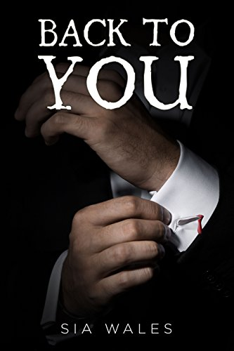 Free Excerpt! Romance/Fantasy Hybrid Back to You (Don't Forget Me – The Saga Book 2) by Sia Wales