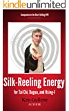 Silk-Reeling Energy for Tai Chi, Hsing-I, and Bagua (English Edition)