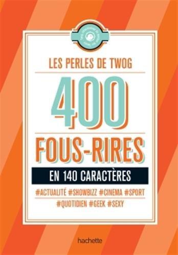 [Les]  Perles de Twog : 400 fous rires en 140 caractères