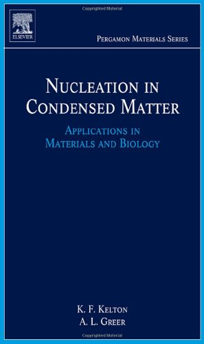 Nucleation in Condensed Matter, Volume 15: Applications in Materials and Biology (Pergamon Materials Series)