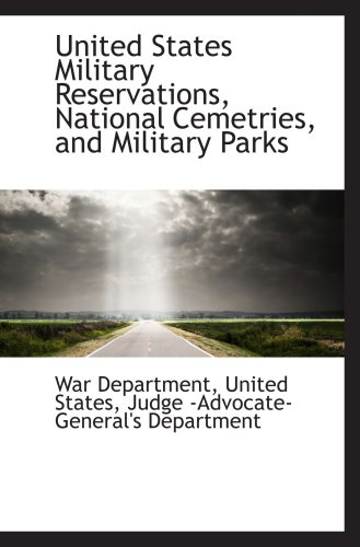 United States Military Reservations, National Cemetries, and Military Parks