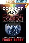 Correct, Not Politically Correct; How...