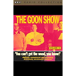 You Can't Get the Wood, You Know! - The Goons
