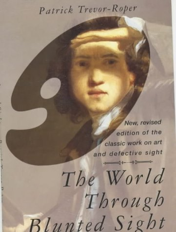 The World Through Blunted Sight: Inquiry into the Influence of Defective Vision on Art and Character by Patrick D.Trevor- Roper (1997-10-23) PDF