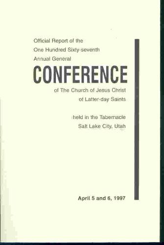 OFFICIAL REPORT - 167TH ANNUAL CONFERENCE OF THE CHURCH OF JESUS CHRIST OF LATTER-DAY SAINTS: April 1997
