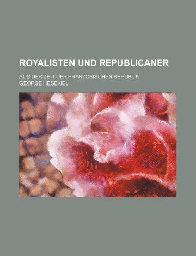 Royalisten Und Republicaner; Aus Der Zeit Der Französischen Republik