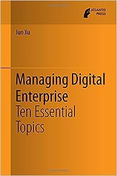 Managing Digital Enterprise: Ten Essential Topics