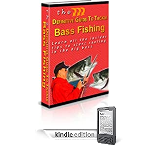 The Definitive Guide To Tackle Bass Fishing - Do you know why today more and more peoples trying to learn and find out what a buzz about becoming a better ... or simply want to be a pro on bass catcher?