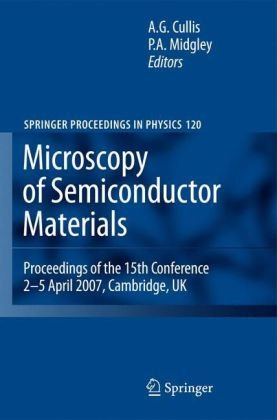 Microscopy Of Semiconducting Materials 2007: Proceedings Of The 15Th Conference, 2-5 April 2007, Cambridge, Uk (Springer Proceedings In Physics)