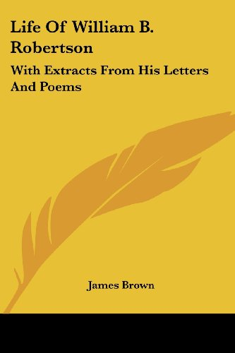 Life of William B. Robertson: With Extracts from His Letters and Poems