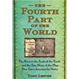 img - for The Fourth Part of the World: The Race to the Ends of the Earth, and the Epic Story of the Map That Gave America Its Name [Deckle Edge] [Hardcover] book / textbook / text book