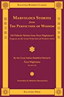 Marvelous Stories from the Perfection of Wisdom: 130 Didactic Stories from Arya Nagarjuna's Exegesis on the Great Perfection of Wisdom Sutra
