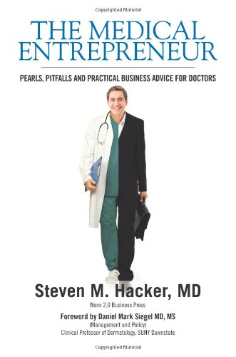 The Medical Entrepreneur: Pearls, Pitfalls and Practical Business Advice for Doctors
