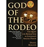 [ God of the Rodeo: The Quest for Redemption in Louisianas Angola Prison[ GOD OF THE RODEO: THE QUEST FOR REDEMPTION IN LOUISIANAS ANGOLA PRISON ] By Bergner, Daniel ( Author )Oct-05-1999 Paperback