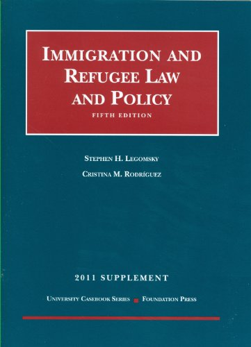 Immigration and Refugee Law and Policy, 5th, 2011...