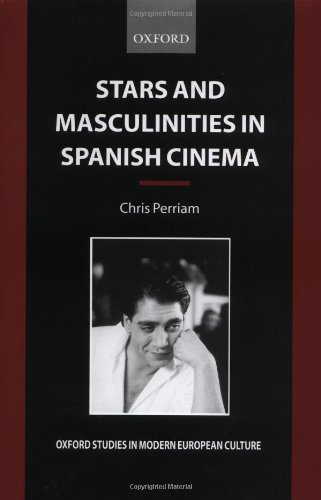 Stars and Masculinities in Spanish Cinema: From Banderas to Bardem (Oxford Studies in Modern European Culture) PDF