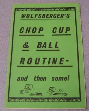 Wolfsberger's Chop Cup & Ball Routine- and then some!