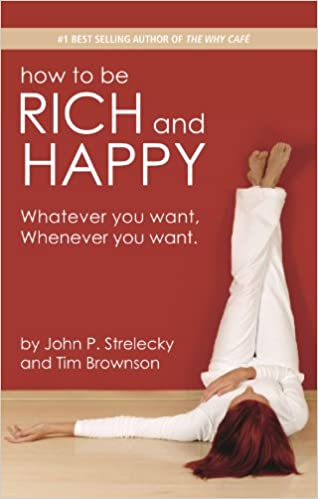 """How to Be Rich and Happy"" by John P. Strelecky and Tim Brownson"