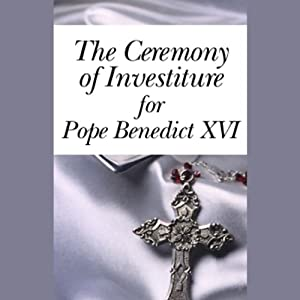 The Ceremony of Investiture for Pope Benedict XVI (4/24/05) | [Pope Benedict XVI]