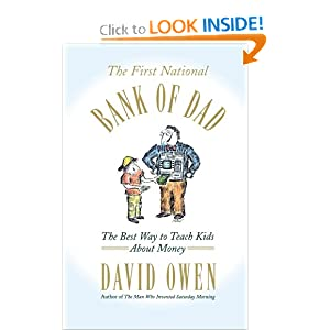 The First National Bank of Dad: The Best Way to Teach Kids About Money David Owen