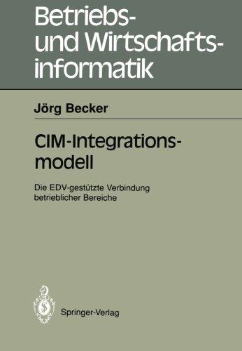 CIM-Integrationsmodell: Die EDV-gestutzte Verbindung betrieblicher Bereiche (Betriebs- und Wirtschaftsinformatik)  [Becker, Jorg] (Tapa Blanda)
