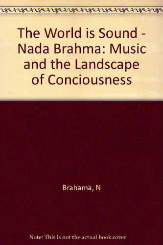 the-world-is-sound-nada-brahma-music-and-the-landscape-of-conciousness