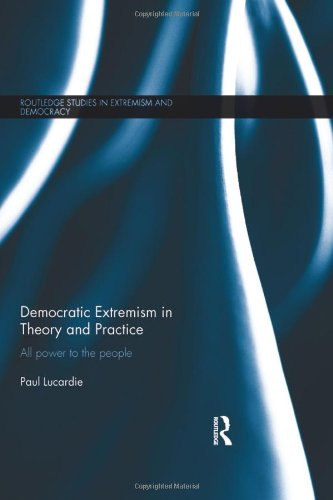 Democratic Extremism in Theory and Practice: All Power to the People (Extremism and Democracy)