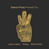 Dafnis Prieto Proverb Trio