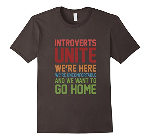 Introverts Unite We're Here And Go Home Funny Sarcasm Tshirt