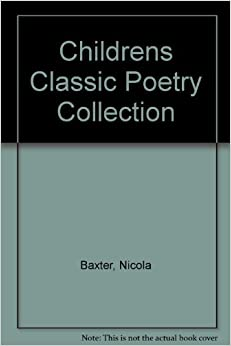 Childrens Classic Poetry Collection: Nicola Baxter: 9781843220909: Amazon.com: Books