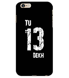 APPLE IPHONE 6 S PLUS TU 13 DEKH Back Cover by PRINTSWAG