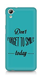 Amez Dont forget to Smile Today Back Cover For HTC Desrie 826