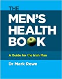 The Mens Health Book: A Guide for the Irish Man