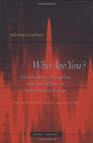 Who Are You?: Identification, Deception, and Surveillance in Early Modern Europe: Indentification, Deception and Surveillance in Early Modern Europe (Translated from German)