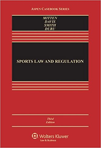 Sports Law & Regulation: Cases Materials & Problems, Third Edition (Aspen Casebook) (Aspen Casebooks)