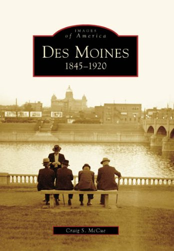 Des Moines: 1845-1920   (IA)   (Images of America)