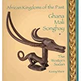 Ghana Mali Songhay: The Western Sudan (African Kingdoms of the Past)