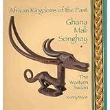 Ghana Mali Songhay: The Western Sudan (African Kingdoms of the Past)