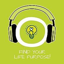 Find Your Life Purpose! Hörbuch von Kim Fleckenstein Gesprochen von: Kim Fleckenstein