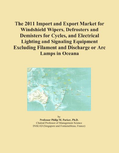 The 2011 Import and Export Market for Windshield Wipers, Defrosters and Demisters for Cycles, and Electrical Lighting and Signaling Equipment Excluding Filament and Discharge or Arc Lamps in Oceana